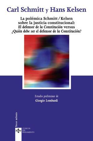 LA POLÉMICA SCHMITT/KELSEN SOBRE LA JUSTICIA CONSTITUCIONAL: EL DEFENSOR DE LA CONSTITUCIÓN VERSUS ¿QUIÉN DEBE SER EL DEFENSOR DE LA CONSTITUCIÓN?
