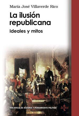 LA ILUSIÓN REPUBLICANA IDEALES Y MITOS