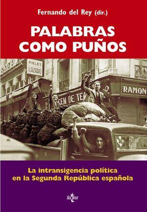 PALABRAS COMO PUÑOS LA INTRANSIGENCIA POLTICA EN LA SEGUNDA REPÚBLICA ESPAÑOLA