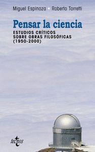 PENSAR LA CIENCIA ESTUDIOS CRTICOS SOBRE OBRAS FILOSÓFICAS (1950-2000)