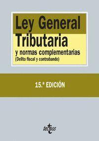 LEY GENERAL TRIBUTARIA Y NORMAS COMPLEMENTARIAS (DELITO FISCAL Y CONTRABANDO). DÉCIMOQUINTA EDICIÓN
