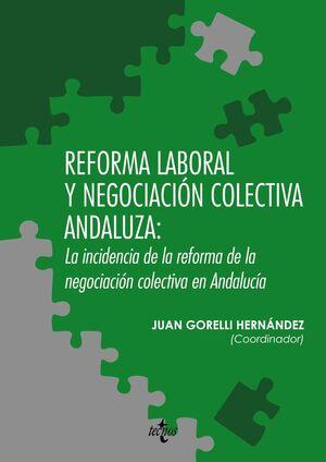 REFORMA LABORAL Y NEGOCIACIÓN COLECTIVA ANDALUZA: LA INCIDENCIA DE LA REFORMA DE LA NEGOCIACIÓN COLECTIVA EN ANDALUCÍA