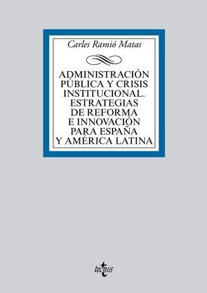 ADMINISTRACIÓN PÚBLICA Y CRISIS INSTITUCIONAL. ESTRATEGIAS DE REFORMA E INNOVACIÓN PARA ESPAÑA Y AMÉRICA LATINA