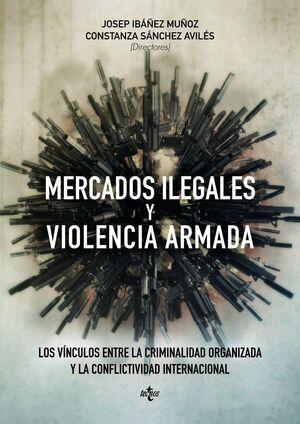 MERCADOS ILEGALES Y VIOLENCIA ARMADA LOS VNCULOS ENTRE LA CRIMINALIDAD ORGANIZADA Y LA CONFLICTIVID