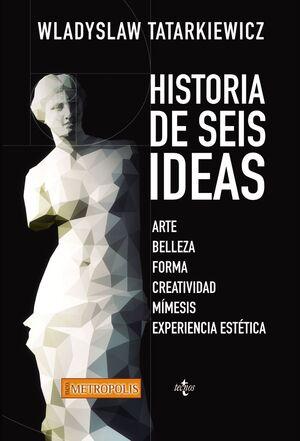 HISTORIA DE SEIS IDEAS ARTE, BELLEZA, FORMA, CREATIVIDAD, MMESIS, EXPERIENCIA ESTÉTICA