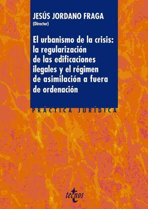 EL URBANISMO DE LA CRISIS: LA REGULARIZACIÓN DE LA EDIFICACIONES ILEGALES Y EL RÉGIMEN DE ASIMILACIÓ