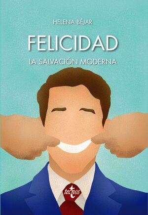 FELICIDAD: LA SALVACION MODERNA