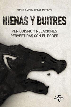 HIENAS Y BUITRES PERIODISMO Y RELACIONES PERVERTIDAS CON EL PODER