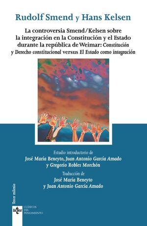 LA CONTROVERSIA SMEND/KELSEN SOBRE LA INTEGRACIÓN EN LA CONSTITUCIÓN Y EL ESTADO DURANTE LA REPÚBLICA DE WEIMAR: CONSTITUCIÓN Y DERECHO CONSTITUCIONAL