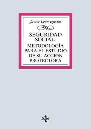SEGURIDAD SOCIAL. METODOLOGÍA PARA EL ESTUDIO DE SU ACCIÓN PROTECTORA