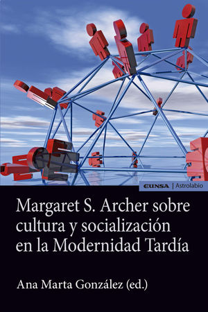 MARGARET S. ARCHER SOBRE CULTURA Y SOCIALIZACION EN LA MODERNIDAD TARDIA