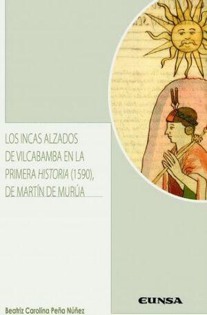 INCAS ALZADOS DE VILCABAMBA EN LA PRIMERA HISTORIA (1590) DE MARTÍN DE MURÚA, LOS