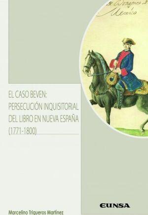 EL CASO BEVEN: PERSECUCIÓN INQUISITORIAL DEL LIBRO EN NUEVA ESPAÑA (1771-1800)