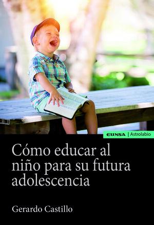 CÓMO EDUCAR AL NIÑO PARA SU FUTURA ADOLESCENCIA