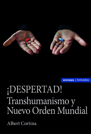 ¡DESPERTAD! TRANSHUMANISMO Y NUEVO ORDEN MUNDIAL