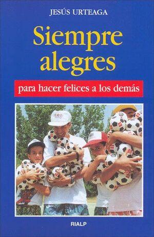 SIEMPRE ALEGRES PARA HACER FELICES A LOS DEMÁS