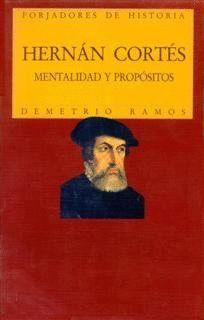 HERNÁN CORTÉS. MENTALIDAD Y PROPÓSITOS
