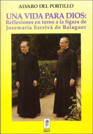 UNA VIDA PARA DIOS: REFLEXIONES EN TORNO A LA FIGURA DE JOSEMARÍA ESCRIVÁ DE BALAGUER