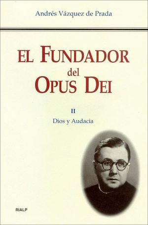 EL FUNDADOR DEL OPUS DEI. II. DIOS Y AUDACIA