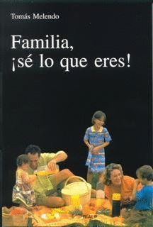 FAMILIA, ¡SÉ LO QUE ERES!