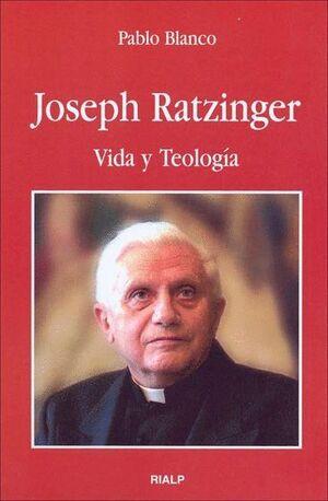 JOSEPH RATZINGER. VIDA Y TEOLOGÍA