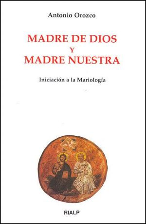 MADRE DE DIOS Y MADRE NUESTRA. INICIACIÓN A LA MARIOLOGÍA
