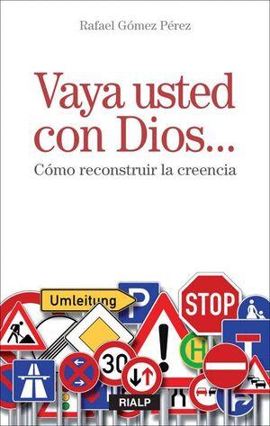 VAYA USTED CON DIOS-- COMO RECONSTRUIR LA CREENCIA
