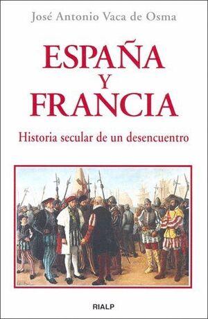 ESPAÑA Y FRANCIA HISTORIA SECULAR DE UN DESENCUENTRO