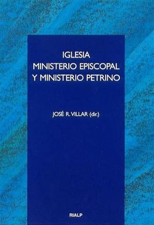 IGLESIA, MINISTERIO EPISCOPAL Y MINISTERIO PETRINO