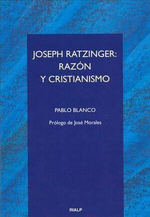 JOSEPH RATZINGER: RAZÓN Y CRISTIANISMO