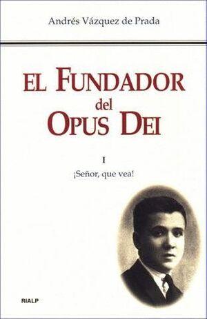 EL FUNDADOR DEL OPUS DEI. I. SEÑOR, QUE VEA!