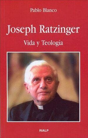 JOSEPH RATZINGER. VIDA Y TEOLOGA