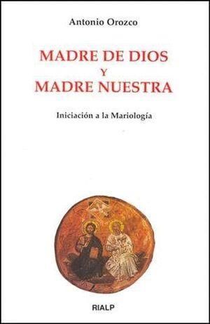 MADRE DE DIOS Y MADRE NUESTRA. INICIACIÓN A LA MARIOLOGA