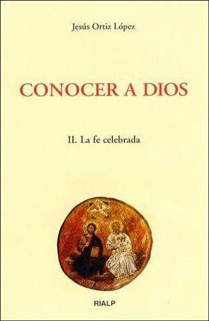 CONOCER A DIOS. II. LA FE CELEBRADA