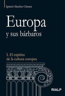 EUROPA Y SUS BÁRBAROS I. EL ESPRITU DE LA CULTURA EUROPEA