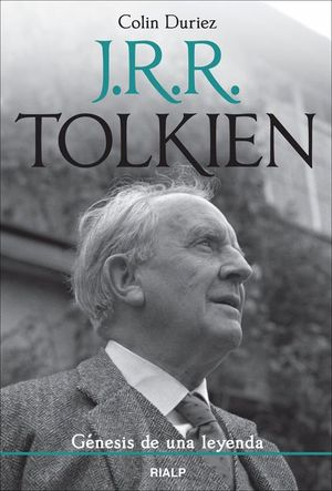 J. R. R. TOLKIEN. GÉNESIS DE UNA LEYENDA