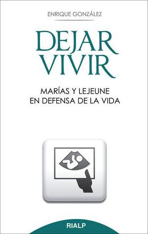 DEJAR VIVIR. MARÍAS Y LEJEUNE EN DEFENSA DE LA VIDA