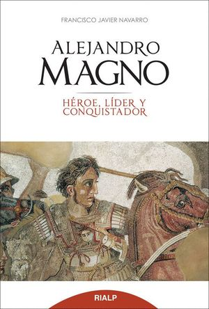 ALEJANDRO MAGNO. HÉROE, LDER Y CONQUISTADOR HÉROE, LDER Y CONQUISTADOR