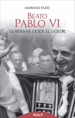 BEATO PABLO VI. GOBERNAR DESDE EL DOLOR