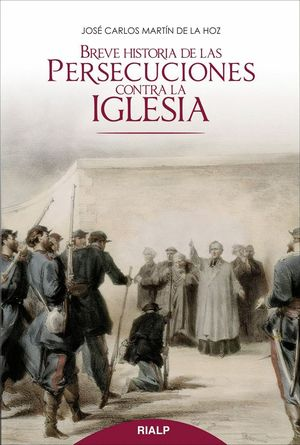 BREVE HISTORIA DE LAS PERSECUCIONES CONTRA LA IGLESIA