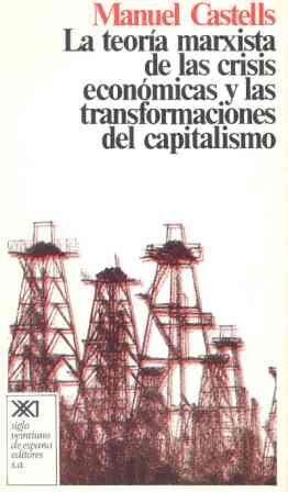 LA TEORÍA MARXISTA DE LAS CRISIS ECONÓMICAS Y LAS TRANSFORMACIONES DE CAPITALISMO