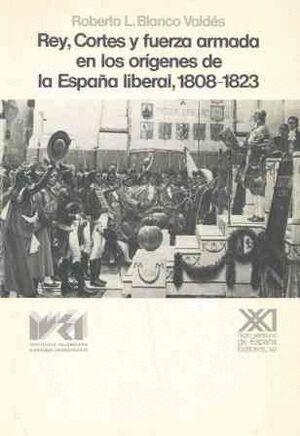 REY, CORTES Y FUERZA ARMADA EN ORÍGENES ESPAÑA LIBERAL (1808-1823)