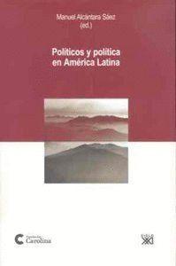 POLITICOS Y POLITICA EN AMERICA LATINA