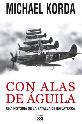 CON ALAS DE ÁGUILA UNA HISTORIA DE LA BATALLA DE INGLATERRA