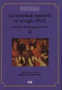 LA SOCIEDAD ESPAÑOLA EN EL SIGLO XVII (REIMPRESIÓN)
