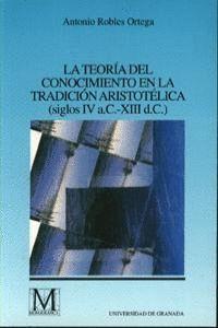 LA TEORÍA DEL CONOCIMIENTO EN LA TRADICIÓN ARISTOTÉLICA (SIGLOS IV A.C. -XIII D.C.)