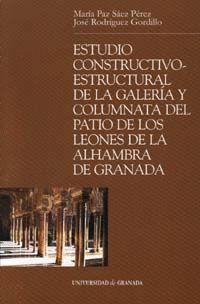 ESTUDIO CONSTRUCTIVO-ESTRUCTURAL DE LA GALERIA Y COLUMNATA DEL PATIO DE LOS LEONES DE LA ALHAMBRA GR