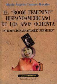 EL BOOM FEMENINO HISPANOAMERICANO DE LOS AÑOS OCHENTA (UN PROYECTO NARRATIVO DE SER MUJER)