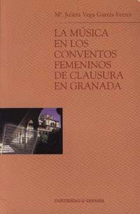 LA MÚSICA EN LOS CONVENTOS FEMENINOS DE CLAUSURA EN GRANADA