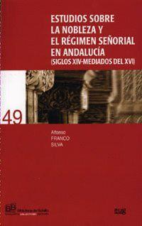 ESTUDIOS SOBRE LA NOBLEZA Y EL RÉGIMEN SEÑORIAL EN ANDALUCIA (SIGLOS XIV-MEDIADOS DEL XVI)